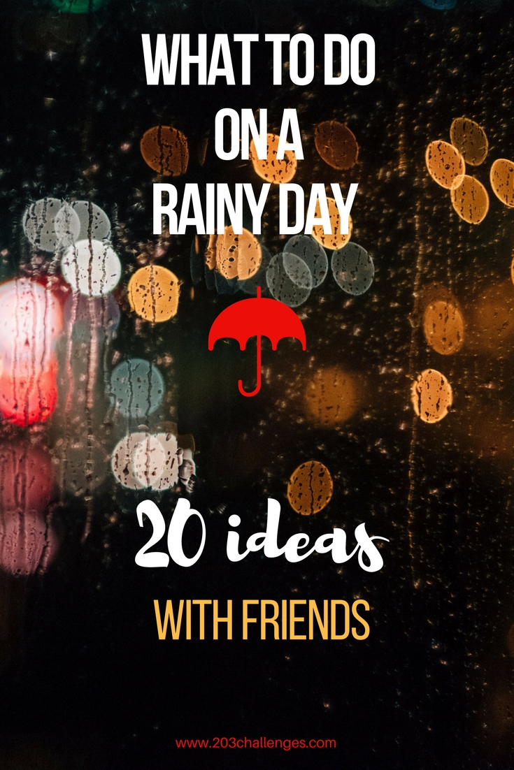 rainy day ideas with friends