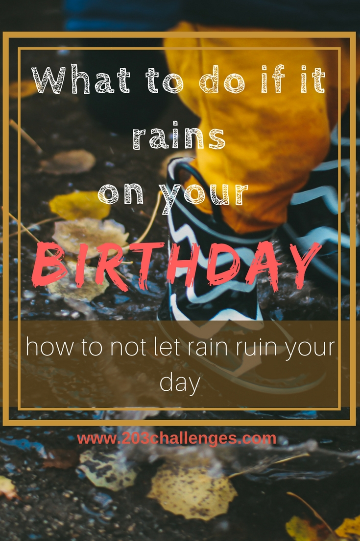oh no it s raining on my birthday what should i do now