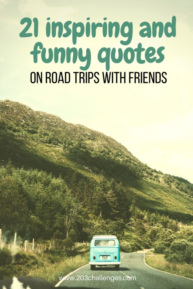 21 Inspiring And Funny Quotes On Road Trips With Friends 203challenges