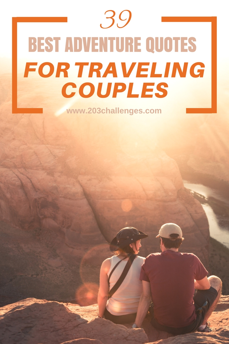 39 Best Adventure Quotes For Traveling Couples 203challenges